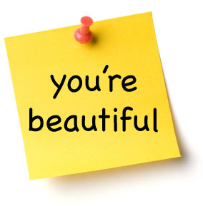 Hey YOU'RE beautiful….What do You Think of That?!!